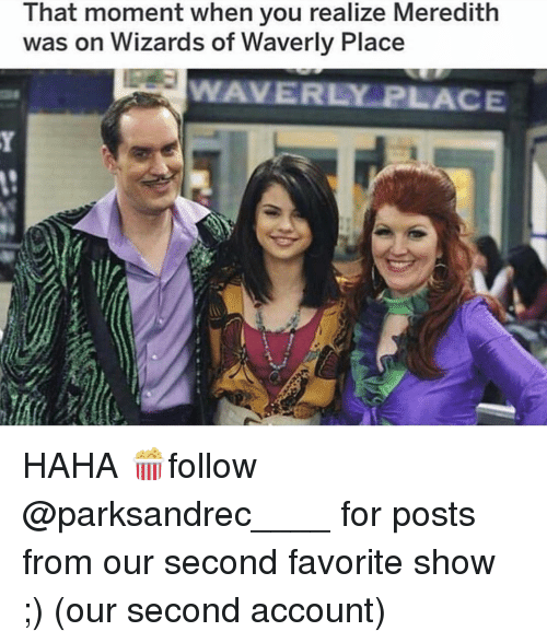 Memes, Wizards of Waverly Place, and Wizards: That moment when you realize Meredith  was on Wizards of Waverly Place  WAVERLY PLACE HAHA 🍿follow @parksandrec____ for posts from our second favorite show ;) (our second account)