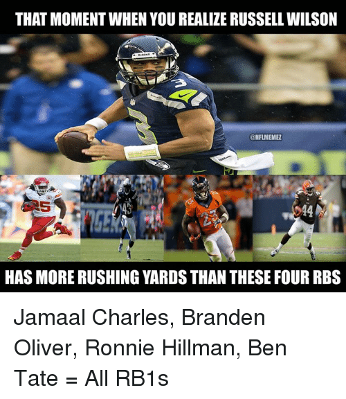 Russell Wilson: THAT MOMENT WHEN YOU REALIZE RUSSELL WILSON  CONFLMEMEZ  HAS MORE RUSHING YARDS THAN THESE FOUR RBS Jamaal Charles, Branden Oliver, Ronnie Hillman, Ben Tate = All RB1s