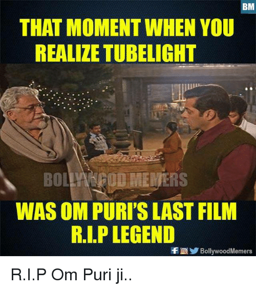that moment when you realize: THAT MOMENT WHEN YOU  REALIZE TUBELIGHT  BO OD VIEWERS  WAS OM PURI'S LAST FILM  R.I.P LEGEND  fBollywoodMemers R.I.P Om Puri ji..
