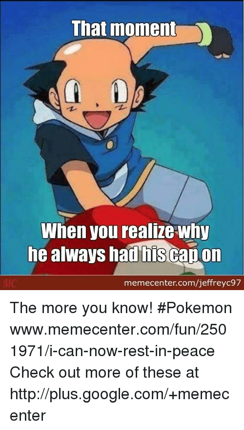 capon: That moment  When you realize why  he always had his Capon  memecenter.com/jeffreyc97 The more you know! #Pokemon www.memecenter.com/fun/2501971/i-can-now-rest-in-peace  Check out more of these at http://plus.google.com/+memecenter