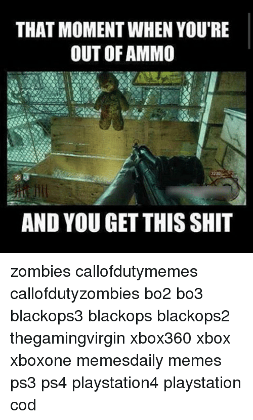 Callofdutyzombies: THAT MOMENT WHEN YOU'RE  OUT OF AMMO  AND YOU GET THIS SHIT zombies callofdutymemes callofdutyzombies bo2 bo3 blackops3 blackops blackops2 thegamingvirgin xbox360 xbox xboxone memesdaily memes ps3 ps4 playstation4 playstation cod