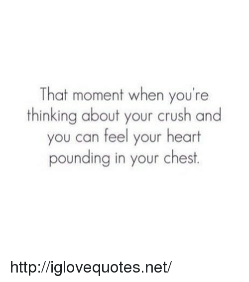 Pounding: That moment when you're  thinking about your crush and  you can feel your heart  pounding in your chest http://iglovequotes.net/