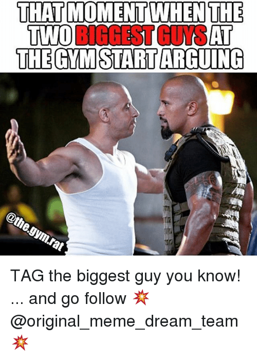 Meme Dream Team: THAT MOMENT WHENTHE  TWO  RICHEST AT  THE GMSTARTARGUING  @the  gym,rat TAG the biggest guy you know! ... and go follow 💥 @original_meme_dream_team 💥