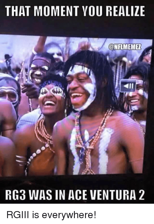 rgiii: THAT MOMENT YOU REALIZE  CONFLMEMEZ  RG3 WAS IN ACE VENTURA 2 RGIII is everywhere!