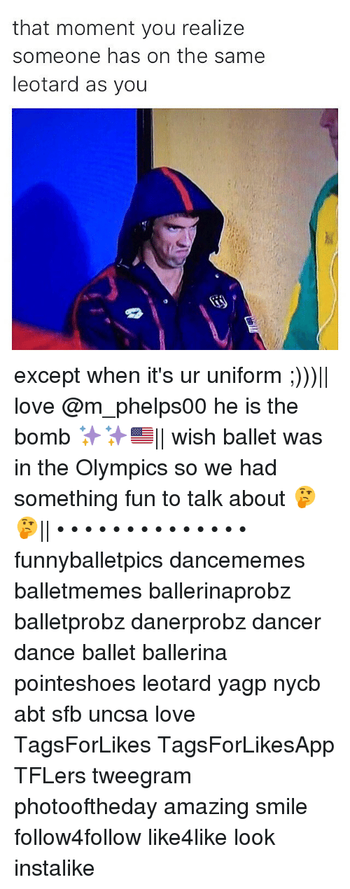 uncsa: that moment you realize  someone has on the same  leotard as you except when it's ur uniform ;)))|| love @m_phelps00 he is the bomb ✨✨🇺🇸|| wish ballet was in the Olympics so we had something fun to talk about 🤔🤔|| • • • • • • • • • • • • • • funnyballetpics dancememes balletmemes ballerinaprobz balletprobz danerprobz dancer dance ballet ballerina pointeshoes leotard yagp nycb abt sfb uncsa love TagsForLikes TagsForLikesApp TFLers tweegram photooftheday amazing smile follow4follow like4like look instalike