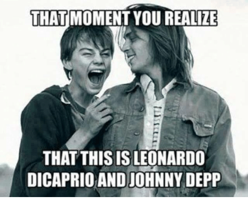 Johnny Depp, Leonardo DiCaprio, and Memes: THAT  MOMENT YOU REALIZE  THAT THIS IS LEONARDO  DICAPRIO AND JOHNNY DEPP