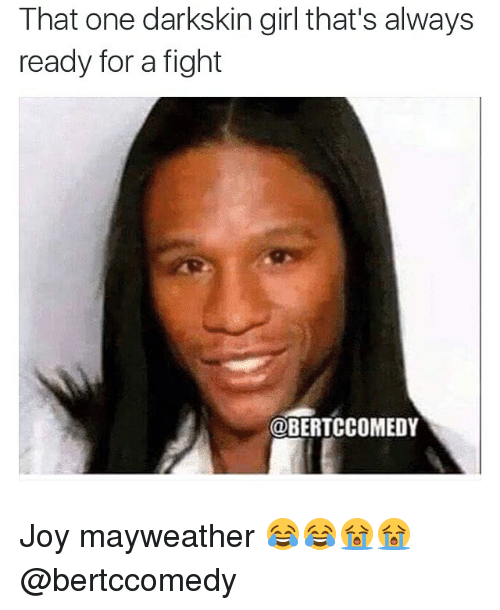 Girls, Mayweather, and Girl: That one darkskin girl that's always  ready for a fight  @BERTCCOMEDY Joy mayweather 😂😂😭😭@bertccomedy