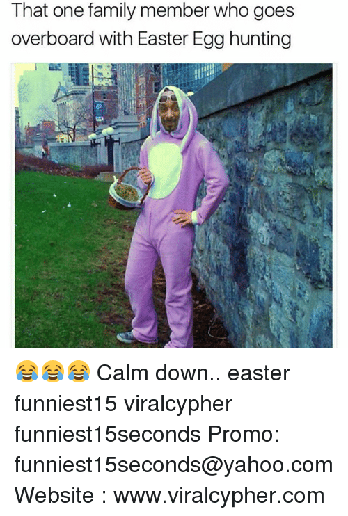 Easter, Family, and Funny: That one family member who goes  overboard with Easter Egg hunting 😂😂😂 Calm down.. easter funniest15 viralcypher funniest15seconds Promo: funniest15seconds@yahoo.com Website : www.viralcypher.com