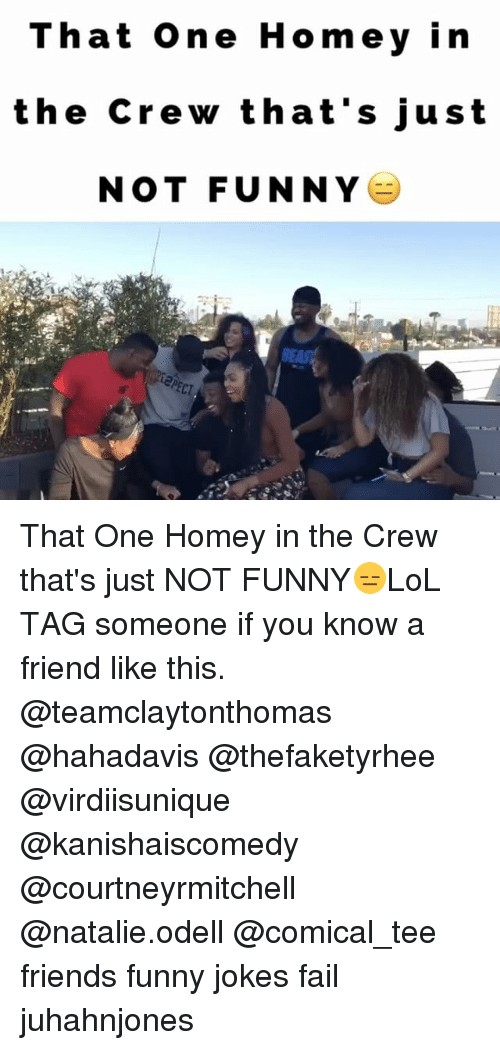 Fail, Friends, and Funny: That one Homey in  the crew that's just  NOT FUNNY That One Homey in the Crew that's just NOT FUNNY😑LoL TAG someone if you know a friend like this. @teamclaytonthomas @hahadavis @thefaketyrhee @virdiisunique @kanishaiscomedy @courtneyrmitchell @natalie.odell @comical_tee friends funny jokes fail juhahnjones