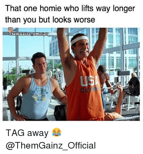 Gym, Homie, and Usa: That one homie who lifts way longer  than you but looks worse  ThemGainz Ofncial  USA TAG away 😂 @ThemGainz_Official