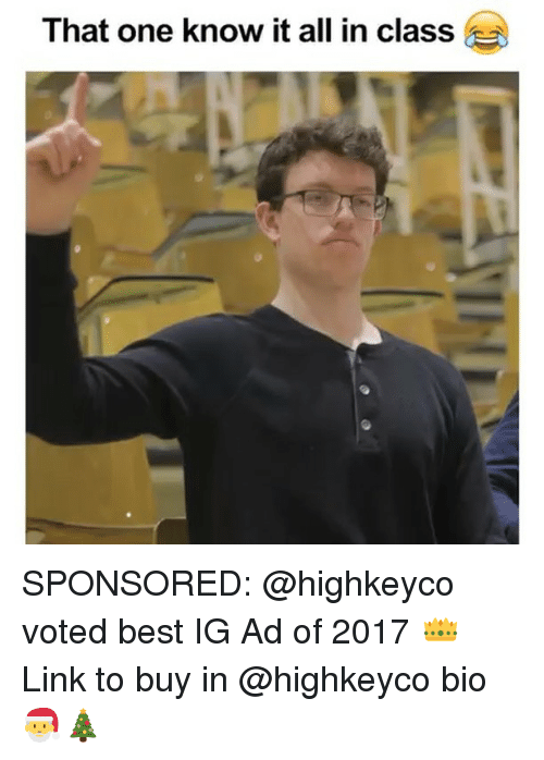 Memes, Best, and Link: That one know it all in class SPONSORED: @highkeyco voted best IG Ad of 2017 👑 Link to buy in @highkeyco bio 🎅🎄