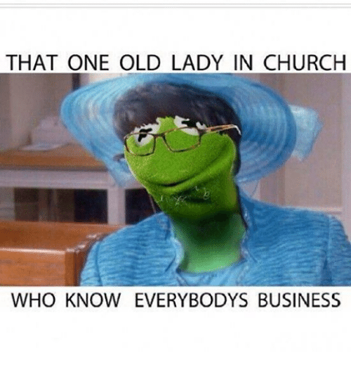 Church, Kermit the Frog, and Business: THAT ONE OLD LADY IN CHURCH  WHO KNOW EVERYBODYS BUSINESS
