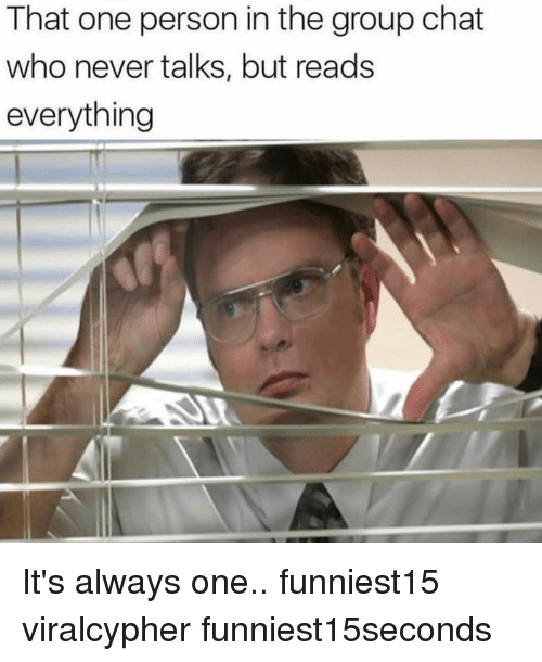 Funny, Group Chat, and Chat: That one person in the group chat  who never talks, but reads  everything It's always one.. funniest15 viralcypher funniest15seconds