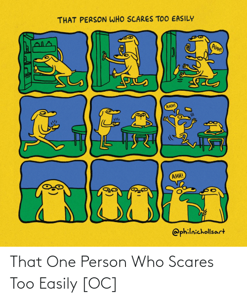 scares: That One Person Who Scares Too Easily [OC]