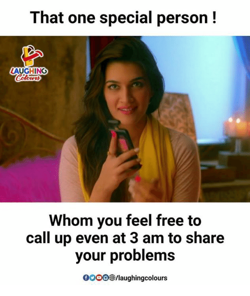 Feeling Free: That one special person!  LAUGHING  Whom you feel free to  call up even at 3 am to share  your problems  GOOO  98/laughingcolours