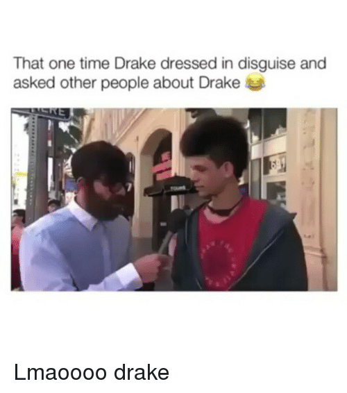 Memes, 🤖, and Disguise: That one time Drake dressed in disguise and  asked other people about Drake Lmaoooo drake
