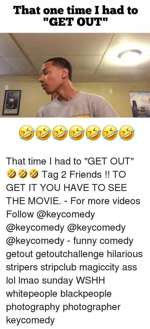 "blackpeople: That one time I had to  ""GET OUT""  CIRO That time I had to ""GET OUT"" 🤣🤣🤣 Tag 2 Friends !! TO GET IT YOU HAVE TO SEE THE MOVIE. - For more videos Follow @keycomedy @keycomedy @keycomedy @keycomedy - funny comedy getout getoutchallenge hilarious stripers stripclub magiccity ass lol lmao sunday WSHH whitepeople blackpeople photography photographer keycomedy"