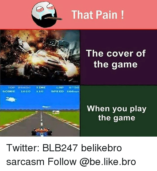 Memes, Sarcasm, and 🤖: That Pain  The cover of  the game  TIH  SPEED 1  When you play  the game Twitter: BLB247 belikebro sarcasm Follow @be.like.bro