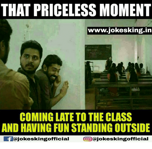 in coming: THAT PRICELESS MOMENT  www.jokesking.in  COMING LATE TO THE CLASS  AND HAVING FUN STANDING OUTSIDE  ajokeskingofficial  ajokeskingofficial