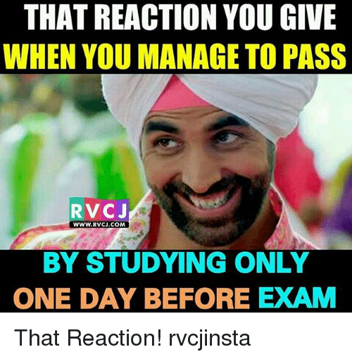 Memes, Only One, and 🤖: THAT REACTION YOU GIVE  WHEN YOU MANAGE TO PASS  RVCJ  WWW.RVCJ.COM  BY STUDYING ONLY  ONE DAY BEFORE EXAM That Reaction! rvcjinsta