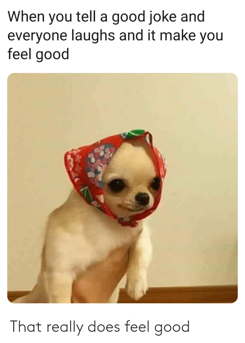 feel good: That really does feel good