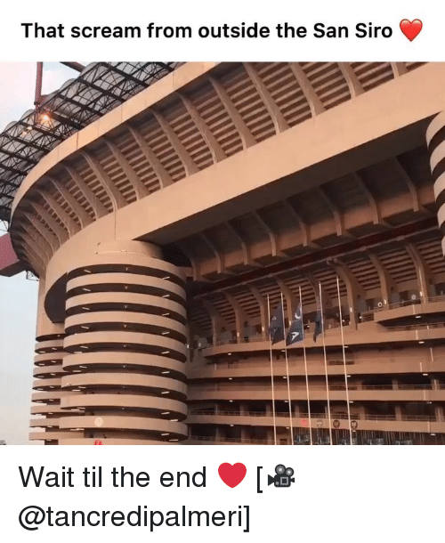 Memes, Scream, and 🤖: That scream from outside the San Siro Wait til the end ❤️ [🎥@tancredipalmeri]