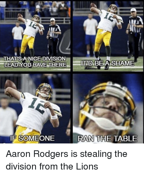 Aaron Rodgers, Memes, and The Division: THAT SEA NICE DIVISION  BE A SHAME  LEAD YOU HAVE THERE  D  RAN THE TABLE  IF SOMEONE Aaron Rodgers is stealing the division from the Lions