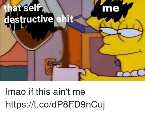 Funny, Lmao, and Shit: that sel  destructive shit  me lmao if this ain't me https://t.co/dP8FD9nCuj