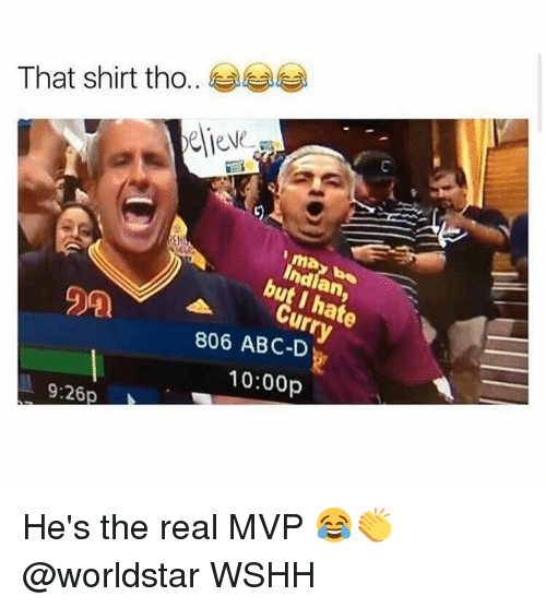 Abc, Memes, and Worldstar: That shirt tho..  EN  ma  hdian,  but I hate  Curry  29  806 ABC-D  10:00p  9:26p He's the real MVP 😂👏 @worldstar WSHH