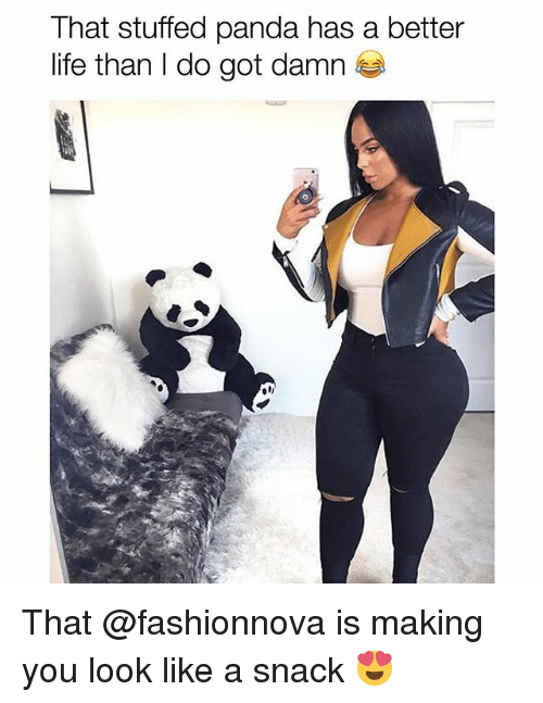 Funny, Life, and Panda: That stuffed panda has a better  life than I do got damn That @fashionnova is making you look like a snack 😍