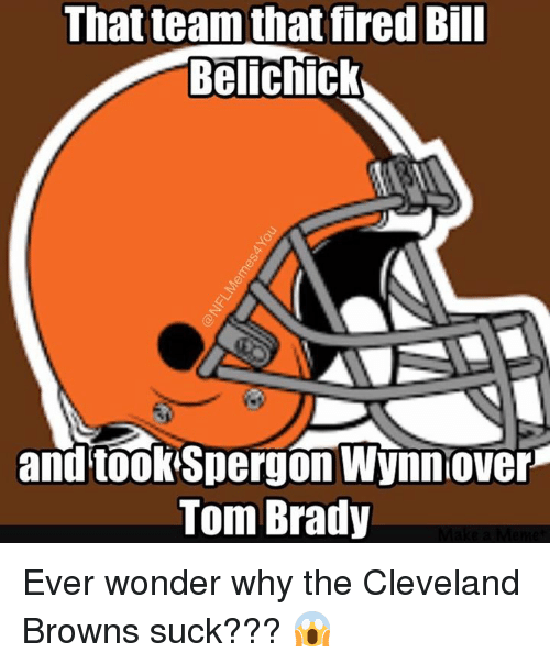 Bill Belichick, Cleveland Browns, and Nfl: That team thatfired Bill  Belichick  and took Spergon Wynnover  Tom Brady Ever wonder why the Cleveland Browns suck??? 😱