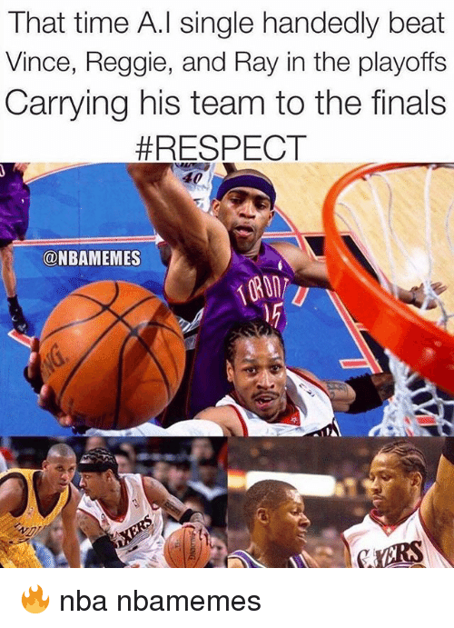 Basketball, Finals, and Nba: That time A.l single handedly beat  Vince, Reggie, and Ray in the playoffs  Carrying his team to the finals  #RESPECT  @NBAMEMES 🔥 nba nbamemes