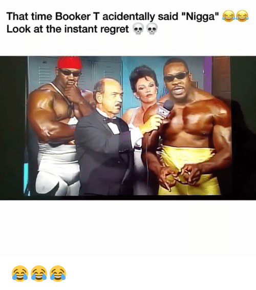 "Instant Regret: That time Booker T acidentally said ""Nigga""  Look at the instant regret 😂😂😂"