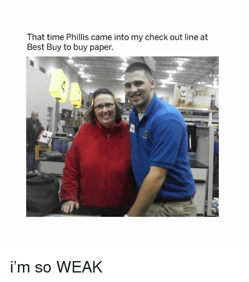 Best Buy, Memes, and Best: That time Phillis came into my check out line at  Best Buy to buy paper. i'm so WEAK