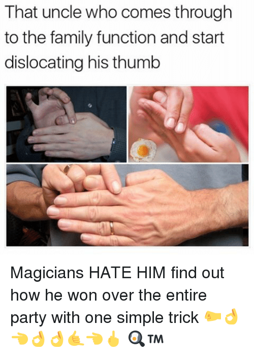 Family, Memes, and Party: That uncle who comes through  to the family function and start  dislocating his thumb Magicians HATE HIM find out how he won over the entire party with one simple trick 🤛👌👈👌👌🤙👈🖕 🍳™