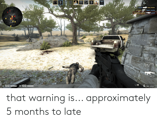 warning: that warning is... approximately 5 months to late