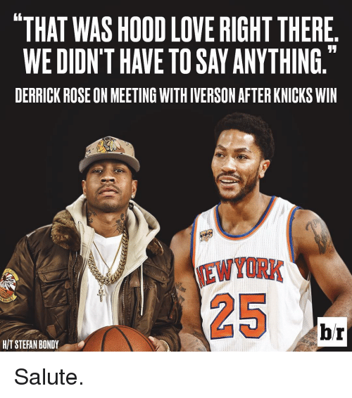 "Derrick Rose, Sports, and Rose: ""THAT WAS HOOD LOVERIGHT THERE  DERRICK ROSE ON MEETING WITHIVERSONAFTERKNICKS WIN  br  HIT STEFAN BONDY Salute."