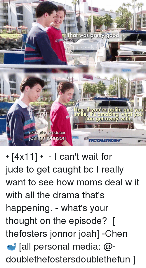 Jonnor: That was pre  good  Hey If you're polite and Vou  smile, IT S amazing  WneT YOU  an get away  producer  exe  Joanna Johnso  ncounter • [4x11] • ⠀⠀⠀⠀⠀⠀⠀⠀⠀ - I can't wait for jude to get caught bc I really want to see how moms deal w it with all the drama that's happening. - what's your thought on the episode? ⠀⠀⠀⠀⠀⠀⠀ [ thefosters jonnor joah] -Chen 🐋 [all personal media: @-doublethefostersdoublethefun ]
