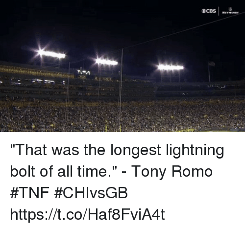 "Tony Romo: ""That was the longest lightning bolt of all time."" - Tony Romo #TNF #CHIvsGB https://t.co/Haf8FviA4t"