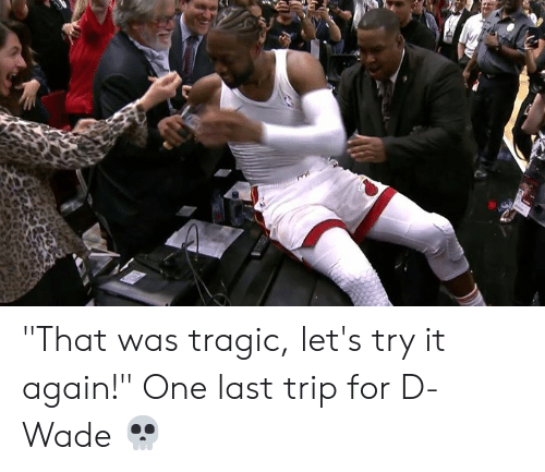 "One, D Wade, and Trip: ""That was tragic, let's try it again!""  One last trip for D-Wade 💀"