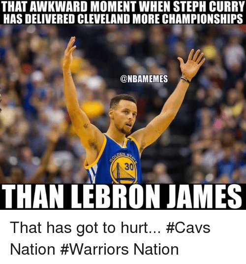 Cavs, LeBron James, and Nba: THATAWKWARD MOMENT WHEN STEPH CURRY  HAS DELIVERED CLEVELAND MORE CHAMPIONSHIPS  @NBAMEMES  THAN LEBRON JAMES That has got to hurt... #Cavs Nation #Warriors Nation