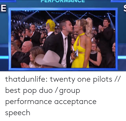 acceptance speech: thatdunlife:  twenty one pilots // best pop duo / group performance acceptance speech