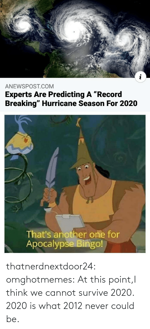 point: thatnerdnextdoor24: omghotmemes: At this point,I think we cannot survive 2020.   2020 is what 2012 never could be.