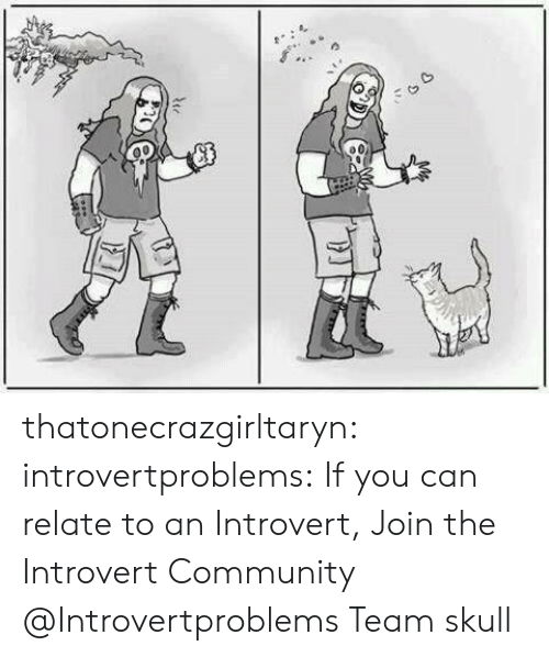 Team Skull: thatonecrazgirltaryn:  introvertproblems:  If you can relate to an Introvert, Join the Introvert Community @Introvertproblems  Team skull