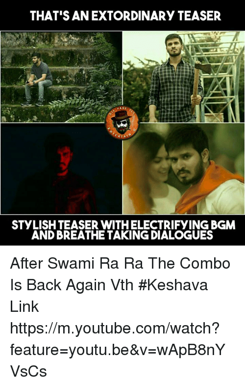Memes, 🤖, and Page: THAT'S AN EXTORDINARY TEASER  PAGE  ER RTA  STYLISHTEASER WITH ELECTRIFYINGBGM  AND BREATHE TAKING DIALOGUES After Swami Ra Ra The Combo Is Back Again Vth #Keshava   Link  https://m.youtube.com/watch?feature=youtu.be&v=wApB8nYVsCs