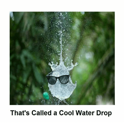 cool water: That's Called a Cool Water Drop