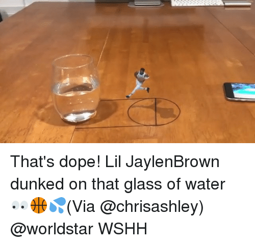 Dope, Memes, and Worldstar: That's dope! Lil JaylenBrown dunked on that glass of water 👀🏀💦(Via @chrisashley) @worldstar WSHH