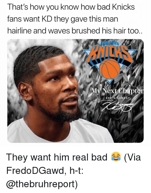 Hairline: That's how you know how bad Knicks  fans want KD they gave this man  hairline and waves brushed his hair too..  pt  EVTN DURANT They want him real bad 😂 (Via FredoDGawd, h-t: @thebruhreport)