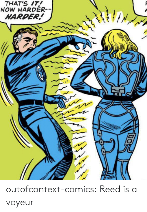 Reed: THAT'S IT!  NOW HARDER-  HARDER! outofcontext-comics:  Reed is a voyeur