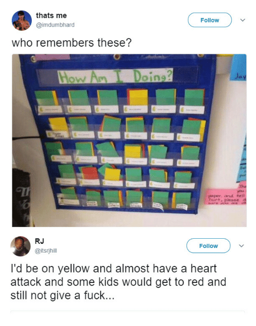 Oing: thats me  @imdumbhard  Follow  who remembers these?  oing  RJ  @itsrjhill  Follow  I'd be on yellow and almost have a heart  attack and some kids would get to red and  still not give a fuck...